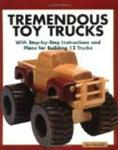 Tremendous Toy Trucks: With Step-by-Step Instructions and Plans for Building 12 Trucks