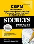 Cgfm Examination 2: Governmental Accounting Financial Reporting And Budgeting Secrets