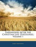 Endeavours After the Christian Life :Discourses, Volume 1