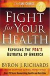 Fight for Your Health: Exposing the FDA\'s Betrayal of America -