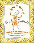 Artisan Sweet Gratitude: Bake a Thank-You for the Really Important People in Your Life
