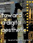 Toward A Digital Aesthetic