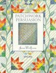 Patchwork Persuasion: Fascinating Quilts from Traditional Designs