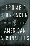 Jerome C. Hunsaker and the Rise of the American Aeronautics