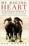 Harper Paperbacks My Racing Heart: The Passionate World of Thoroughbreds and the Track