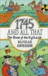 Birlinn Publishers 1745 and All That: The Story of the Highlands