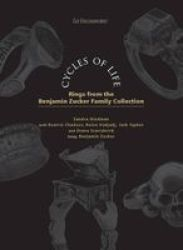 Cycles Of Life - Rings From The Benjamin Zucker Family Collection Paperback