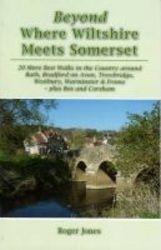 Beyond Where Wiltshire Meets Somerset - 20 More Best Walks In The Country Around Bath Bradford On Avon Trowbridge Westbury Warminster & Frome - Plus Box And Corsham Paperback