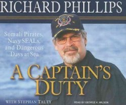 A Captain's Duty - Somali Pirates, Navy SEALs, and Dangerous Days at Sea CD, Unabridged
