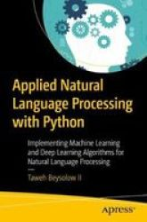 Applied Natural Language Processing With Python - Implementing Machine Learning And Deep Learning Algorithms For Natural Languag