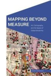 Mapping Beyond Measure - Art Cartography And The Space Of Global Modernity Hardcover