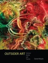 Outsider Art - Visionary Worlds And Trauma Hardcover