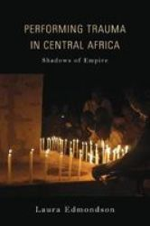 Performing Trauma In Central Africa - Shadows Of Empire Hardcover