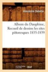 Album Du Dauphine Recueil De Dessins Les Sites Pittoresques 1835-1839 French Paperback