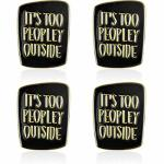 Willbond 4 Pieces Enamel Pins It's Too Peopley Outside Pins Introvert Brooches Pins Funny Saying Badges