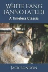 White Fang Annotated - A Timeless Classic Paperback Annotated Edition