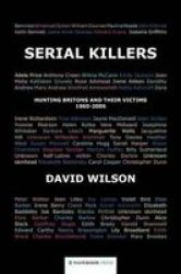Serial Killers - Hunting Britons And Their Victims 1960 To 2006 paperback