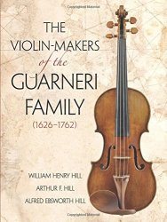 Dover Publications The Violin-makers Of The Guarneri Family 1626-1762 Dover Books On Music By William Henry Hill 2016-09-28