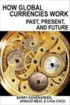 How Global Currencies Work - Past Present And Future Hardcover