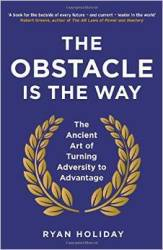 The Obstacle Is The Way - The Ancient Art Of Turning Adversity To Advantage Paperback