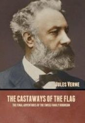 The Castaways Of The Flag - The Final Adventures Of The Swiss Family Robinson Hardcover