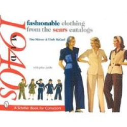 Fashionable Clothing from the Sears Catalogs: Mid 1940s Schiffer Book for Collectors