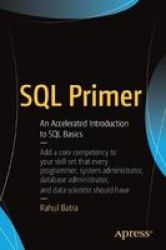 Sql Primer - An Accelerated Introduction To Sql Basics Paperback 1ST Ed.