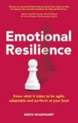 Emotional Resilience - Know What It Takes To Be Agile Adaptable And Perform At Your Best Paperback