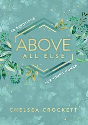 Above All Else: 60 Devotions For Young Women