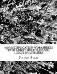 500 Multiplication Worksheets With 1-digit Multiplicands 1-digit Multipliers