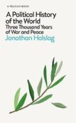 A Political History Of The World - Three Thousand Years Of War And Peace Hardcover