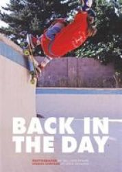 Back In The Day - The Rise Of Skateboarding: Photographs 1975-1980 Hardcover