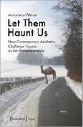 Let Them Haunt Us - How Contemporary Aesthetics Challenge Trauma As The Unrepresentable Paperback