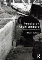 Precision In Architecture - Certainty Ambiguity And Deviation Paperback