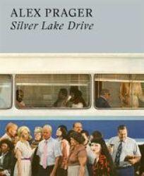 Alex Prager: Silver Lake Drive Hardcover