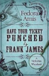 Have Your Ticket Punched By Frank James Large Print Hardcover Large Type Large Print Edition