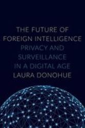 The Future Of Foreign Intelligence - Privacy And Surveillance In A Digital Age Hardcover