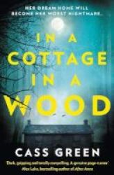 In A Cottage In A Wood - The Gripping New Psychological Thriller From The Bestselling Author Of The Woman Next Door Paperback