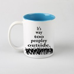 Best Gift Mug - It's Way Too Peopley Outside Motivational Inspired Quotes White Mug Coffee tea Cup - Blue Two Sides Printed