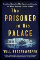 The Prisoner In His Palace - Saddam Hussein His American Guards And What History Leaves Unsaid Paperback Export airside