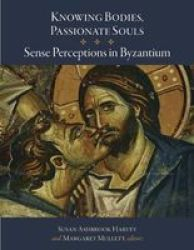 Knowing Bodies Passionate Souls - Sense Perceptions In Byzantium Hardcover