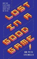Lost In A Good Game - Why We Play Video Games And What They Can Do For Us Paperback