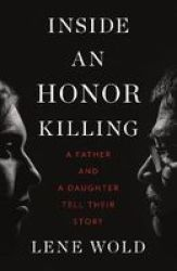 Inside An Honor Killing - A Father And A Daughter Tell Their Story Hardcover