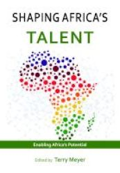 Shaping Africa& 39 S Talent - Enabling Africa& 39 S Potential Paperback