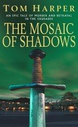 Arrow Books Ltd The Mosaic Of Shadows By Tom Harper 2005-08-01