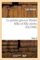 Le Peintre Graveur Illustre Xixe Et Xxe Siecles. Tome 6 French Paperback