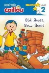 Caillou Old Shoes New Shoes Paperback