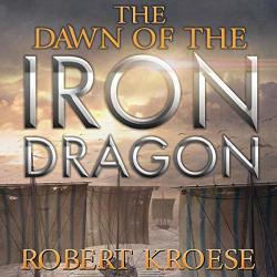 Robert Kroese The Dawn Of The Iron Dragon: An Alternate History Viking Epic Saga Of The Iron Dragon Book 2