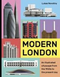 Modern London - An Illustrated Tour Of London& 39 S Cityscape From The 1920S To The Present Day Hardcover New Edition