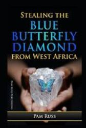 Stealing The Blue Butterfly Diamond From West Africa Paperback